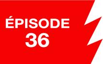 La ligne rouge: épisode 36