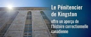 Le Pénitencier de Kingston offre un aperçu de l'histoire correctionnelle canadienne