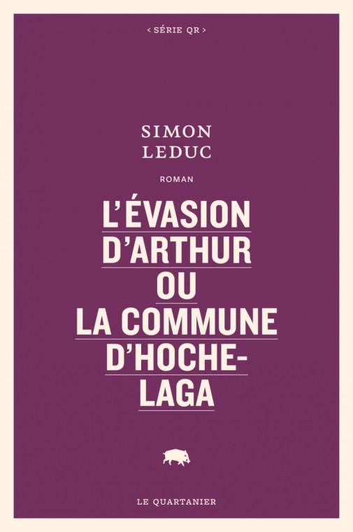 L'évasion d'Arthur ou La commune d'Hochelaga de Simon Leduc