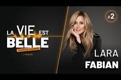2e épisode du balado La vie est belle avec Lara Fabian