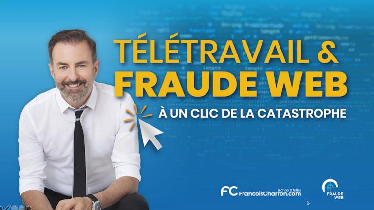 Conférence François Charron Télétravail et Fraude Web: À un clic de la catastrophe
