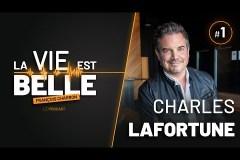 1er épisode du balado La vie est belle avec Charles Lafortune