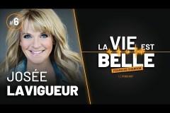 6e épisode du balado La vie est belle avec Josée Lavigueur