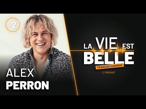 3e épisode du balado La vie est belle avec Alex Perron